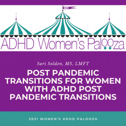 Post Pandemic Transitions for Women with ADHD: Reflections, Observations, and Recommendations